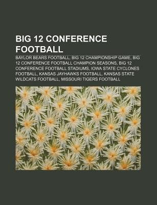 Big 12 Conference Football - Baylor Bears Football, Big 12 Championship Game, Big 12 Conference Football Champion Seasons...