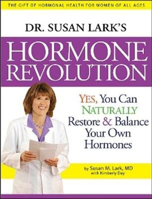 Dr Susan Lark's Hormone Revolution - Yes, You Can Naturally Restore and Balance Your Own Hormones (Hardcover): Susan M....