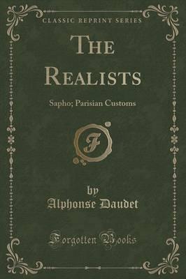 The Realists - Sapho; Parisian Customs (Classic Reprint) (Paperback): Alphonse Daudet