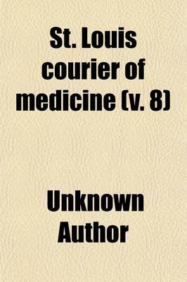 St. Louis Courier of Medicine (Volume 8) (Paperback): unknownauthor, Books Group