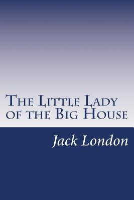 The Little Lady of the Big House (Paperback): Jack London