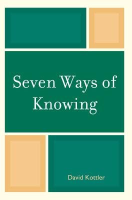 Seven Ways of Knowing (Electronic book text): David Kottler