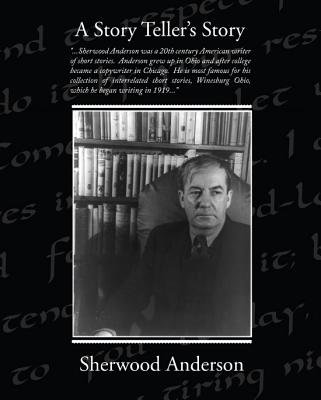 A Story Tellers Story (eBook) (Electronic book text): Sherwood Anderson