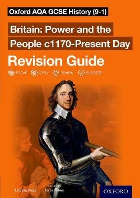 Oxford AQA GCSE History (9-1): Britain: Power and the People c1170-Present Day Revision Guide (Paperback): Aaron Wilkes