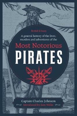 A General History of the Lives, Murders and Adventures of the Most Notorious Pirates (Hardcover): Captain Charles Johnson