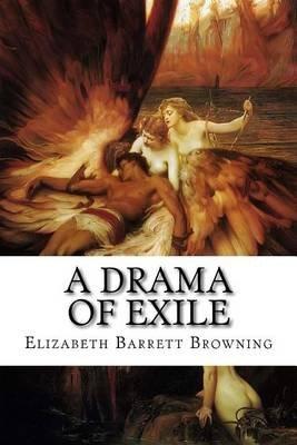 A Drama of Exile (Paperback): Elizabeth Barrett Browning