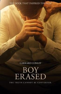 Boy Erased - A Memoir of Identity, Faith and Family (Paperback, Film tie-in edition): Garrard Conley