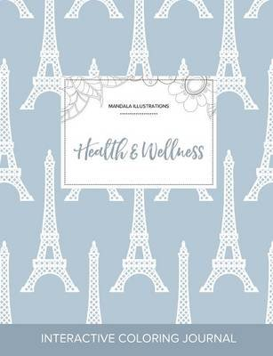 Adult Coloring Journal - Health & Wellness (Mandala Illustrations, Eiffel Tower) (Paperback): Courtney Wegner