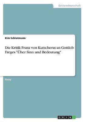 Die Kritik Franz Von Kutscheras an Gottlob Freges Uber Sinn Und Bedeutung (German, Paperback): Kim Schlotmann