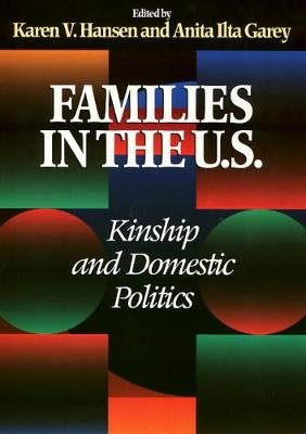Families in the U.S. - Kinship and Domestic Politics (Paperback, New): Karen Hansen