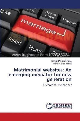 Matrimonial Websites - An Emerging Mediator for New Generation (Paperback): Kamini Prakash Rege, Mansi Vikram Mehta
