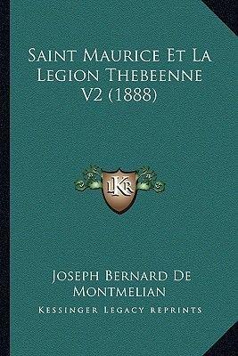 Saint Maurice Et La Legion Thebeenne V2 (1888) (French, Paperback): Joseph Bernard De Montmelian