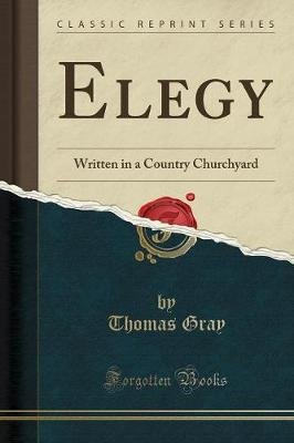 Elegy - Written in a Country Churchyard (Classic Reprint) (Paperback): Thomas Gray