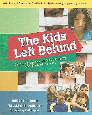 The Kids Left Behind - Catching Up the Underachieving Children of Poverty: A Synthesis of Research on What Works in...