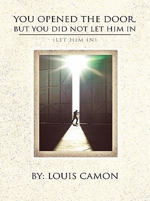 You Opened the Door, But You Did Not Let Him in - (Let Him In) (Electronic book text): Louis Camon