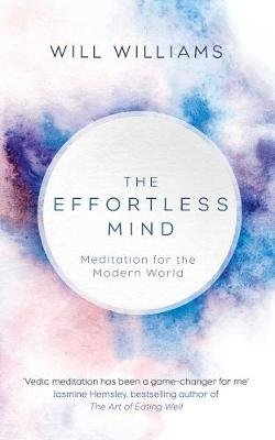 The Effortless Mind - Meditation for the Modern World (Hardcover): Will Williams