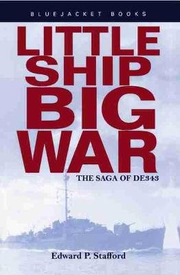 Little Ship, Big War - The Saga of DE343 (Paperback, New edition): Edward P. Stafford
