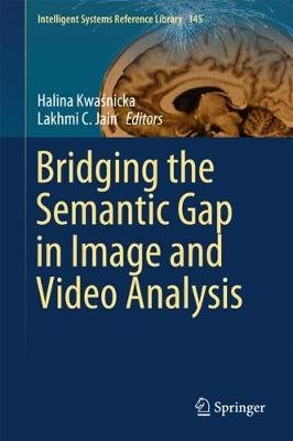 Bridging the Semantic Gap in Image and Video Analysis (Hardcover, 1st ed. 2018): Halina Kwasnicka, Lakhmi C. Jain