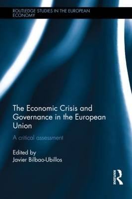 The Economic Crisis and Governance in the European Union - A Critical Assessment (Hardcover, New): Javier Bilbao-Ubillos