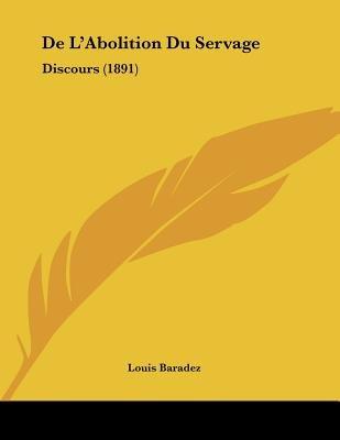 de L'Abolition Du Servage - Discours (1891) (French, Paperback): Louis Baradez