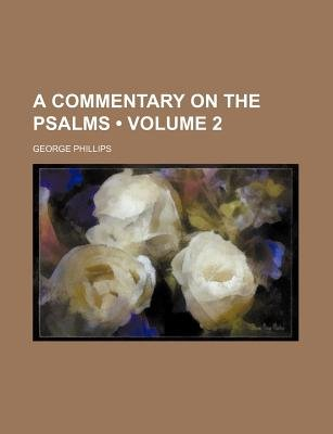 A Commentary on the Psalms (Volume 2) (Paperback): George Phillips