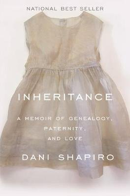 Inheritance - A Memoir of Genealogy, Paternity, and Love (Hardcover): Dani Shapiro