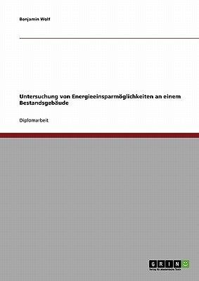 Untersuchung Von Energieeinsparmoglichkeiten an Einem Bestandsgebaude (German, Paperback): Benjamin Wolf