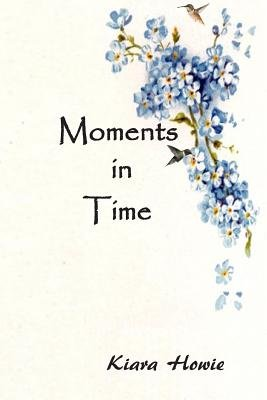 Moments in Time (Paperback): Kiara Howie