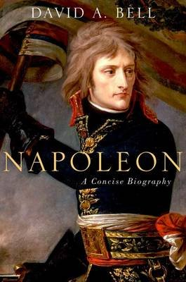 Napoleon: A Concise Biography (Hardcover): David Bell