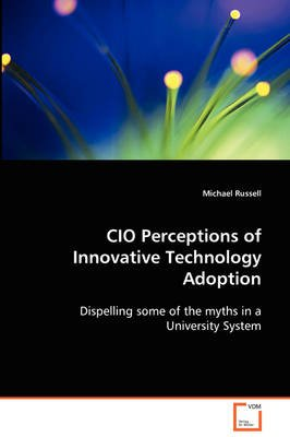 CIO Perceptions of Innovative Technology Adoption (Paperback): Michael Russell