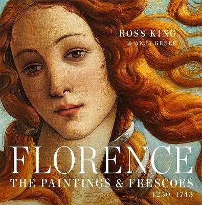 Florence - The Paintings & Frescoes, 1250-1743 (Hardcover): Ross King, Anja Grebe