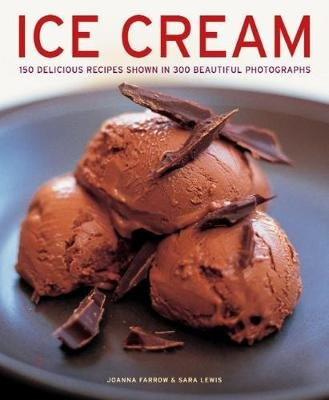 Ice Cream - 150 delicious recipes shown in 300 beautiful photographs (Hardcover): Joanna Farrow