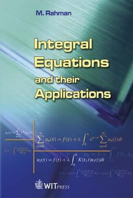 Integral Equations and Their Applications (Hardcover, illustrated edition): Matiur Rahman