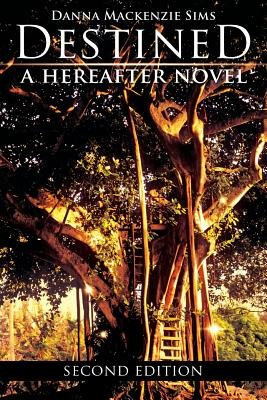 Destined - A Hereafter Novel: Second Edition (Paperback): Danna MacKenzie Sims