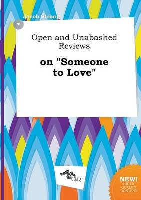 Open and Unabashed Reviews on Someone to Love (Paperback): Jacob Strong
