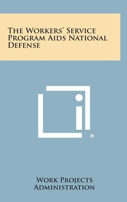 The Workers' Service Program AIDS National Defense (Hardcover): Work Projects Administration