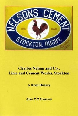 Charles Nelson and Co., Lime and Cement Works, Stockton - A Brief History (Paperback):