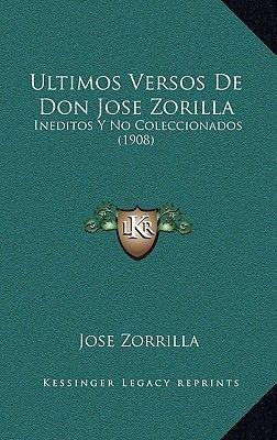 Ultimos Versos de Don Jose Zorilla - Ineditos y No Coleccionados (1908) (English, Spanish, Hardcover): Jose Zorrilla