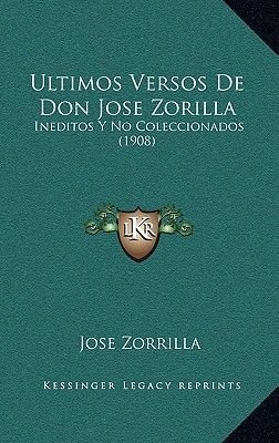 Ultimos Versos de Don Jose Zorilla - Ineditos y No Coleccionados (1908) (English, Spanish, Hardcover): Jose Zorrilla