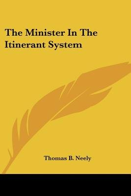 The Minister in the Itinerant System (Paperback): Thomas Benjamin Neely