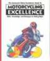 The Motorcycle Safety Foundation's Guide to Motorcycling Excellence - Skills, Knowledge, and Strategies for Riding Right...