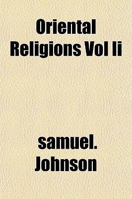 Oriental Religions Vol II (Paperback): Samuel Johnson
