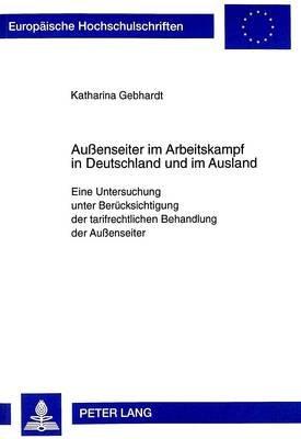 Aussenseiter Im Arbeitskampf in Deutschland Und Im Ausland - Eine Untersuchung Unter Beruecksichtigung Der Tarifrechtlichen...