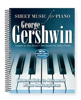 George Gershwin: Sheet Music for Piano - Intermediate to Advanced; Over 25 Masterpieces (Spiral bound, New edition): Alan Brown