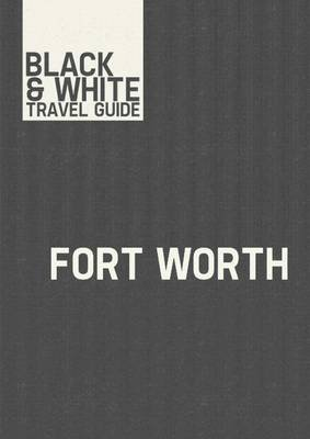Fort Worth - Black & White Travel Guide (Electronic book text): Black & White