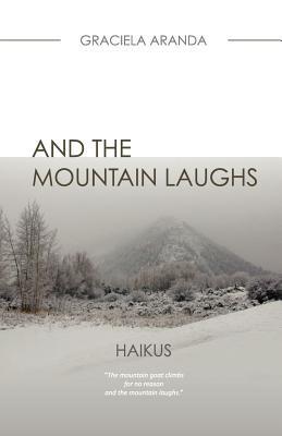 And the Mountain Laughs. Haikus - Haikus (Paperback): Graciela Aranda
