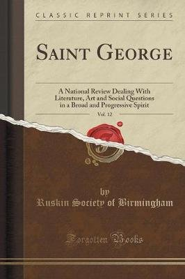 Saint George, Vol. 12 - A National Review Dealing with Literature, Art and Social Questions in a Broad and Progressive Spirit...