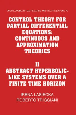 Control Theory for Partial Differential Equations: Volume 2, Abstract Hyperbolic-like Systems Over a Finite Time Horizon, v. 2...
