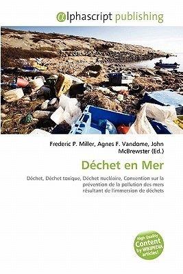 Dchet En Mer (French, Paperback): Frederic P. Miller, Agnes F. Vandome, John McBrewster