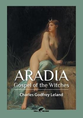 Aradia - Gospel of the Witches (Paperback): Charles Godfrey Leland